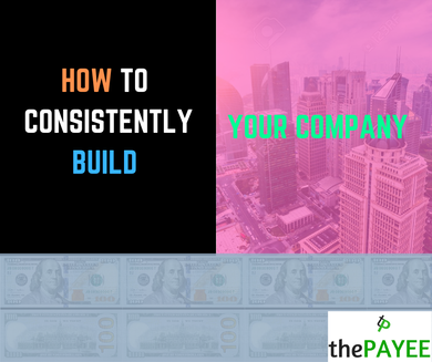 How To Consistently Build Your Company